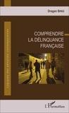Dragan Brkic - Comprendre la délinquance française.