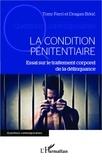 Dragan Brkic et Tony Ferri - La condition pénitentiaire - Essai sur le traitement corporel de la délinquance.