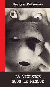 Dragan Petrovec - La violence sous le masque.