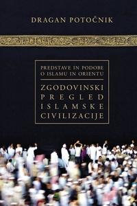 Dragan Potočnik - Predstave in podobe o islamu in Orientu - Prva knjiga: Zgodovinski pregled islamske civilizacije.