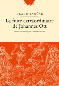Drago Jancar - La fuite extraordinaire de Johannes Ott.
