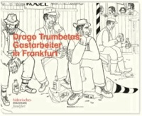 Drago Trumbetaš - Gastarbeiter in Frankfurt.