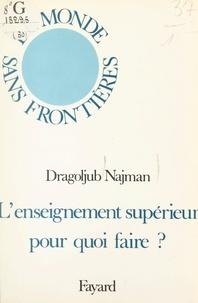Dragoljub Najman et François Furet - L'enseignement supérieur, pour quoi faire ?.