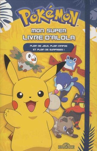 Pokemon Mon Super Livre D Alola Plein De Jeux Plein D Infos Et Plein De Surprises Grand Format