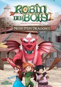 Dragon d'or - Robin des Bois - Nom d'un dragon !.