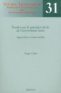 Dragos Calma - Etudes sur le premier siècle de l'averroïsme latin - Approches et textes inédits.