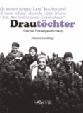Drautöchter - Villacher Frauengeschichte(n).