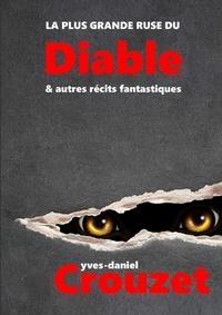 Yves-Daniel Crouzet - La plus grande ruse du Diable & autres récits fantastiques.