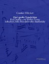 Drei große Tondichter - Karl Maria von Weber.Franz Schubert.Felix Mendelssohn-Bartholdy.