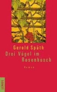 Drei Vögel im Rosenbusch - Eine Erzählung.