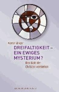 Dreifaltigkeit - ein ewiges Mysterium? - Den Gott der Christen verstehen.