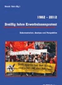 Dreißig Jahre Erwerbslosenprotest 1982 - 2012 - Dokumentation, Analyse und Perspektive.