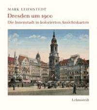 Dresden um 1900 - Die Innenstadt in kolorierten Ansichtskarten.