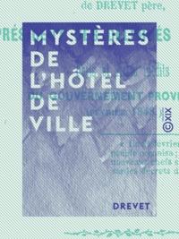 Drevet - Mystères de l'Hôtel de Ville - Faits et actes inédits du Gouvernement provisoire.