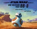 Drew Daywalt et Matt Myers - Star Wars  : Une mission pour BB-8.