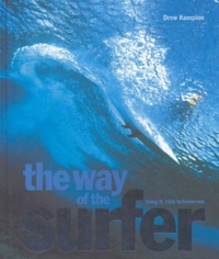 Drew Kampion - The way of the surfer - Living it, 1935 to tomorrow.