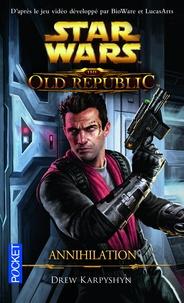 Drew Karpyshyn - Star Wars : The Old Republic  : Annihilation.