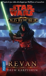 Drew Karpyshyn - Star Wars : The Old Republic  : Revan.
