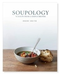 Drew Smith - Soupology - 70 soups from 6 simple broths.