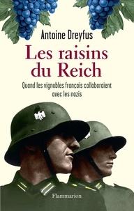 Dreyfus Antoine - Les raisins du Reich - Quand les vignobles français collaboraient avec les nazis.