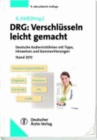 DRG: Verschlüsseln leicht gemacht - Deutsche Kodierrichtlinien mit Tipps, Hinweisen und Kommentierungen. Stand 2013.