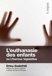 Drieu Godefridi - L'euthanasie des enfants - L'horreur législative.