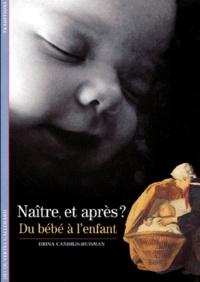 Drina Candilis-Huisman - Naître, et après ? Du bébé à l'enfant.