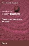 Drina Candilis-Huisman - Rencontre avec T. Berry Brazelton - Ce que nous apprennent les bébés.