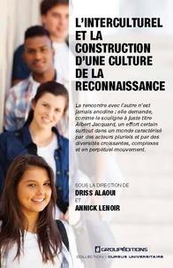 Driss Alaoui et Annick Lenoir - L'interculturel et la construction d'une culture de la reconnaissance.