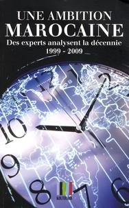 Driss Alaoui Mdaghri - Une ambition marocaine - Des experts analysent la décennie 1999-2009.