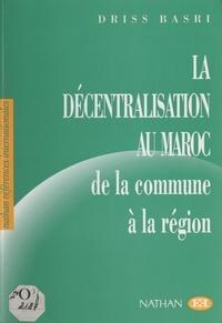 Driss Basri et Michel Rousset - La décentralisation au Maroc : de la commune à la région.