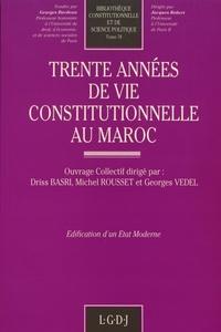 Driss Basri et Michel Rousset - Trente années de vie constitutionnelle au Maroc.