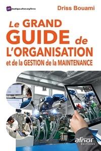 Le grand guide de l'organisation et de la gestion de la maintenance - Driss Bouami |