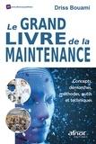 Driss Bouami - Le grand livre de la maintenance - Concepts, démarches, méthodes, outils et techniques.