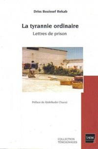 Driss Bouissef Rekab - La tyrannie ordinaire - Lettre de prison.