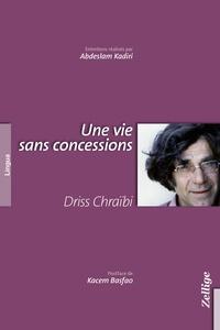 Driss Chraïbi - Une vie sans concessions.