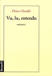 Driss Chraïbi - Vu, lu, entendu - Mémoires.