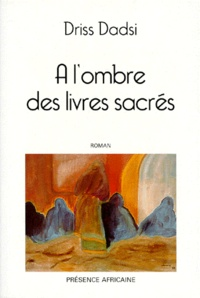 Driss Dadsi - A l'ombre des livres sacrés.