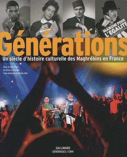 Driss El Yazami et Yvan Gastaut - Générations - Un siècle d'histoire culturelle des Maghrébins en France.