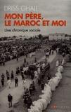 Driss Ghali - Mon père, le Maroc et moi - Une chronique sociale.