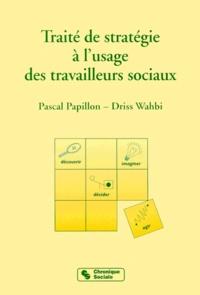 Driss Wahbi et Pascal Papillon - Traité de stratégie à l'usage des travailleurs sociaux.