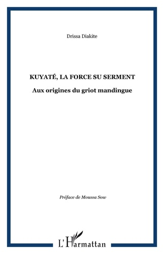 Drissa Diakité - Kuyatè, la force du serment - Aux origines du griot mandringue.