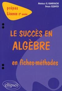 Drissia Essayed et Abdelaziz El Kaabouchi - Le succés en algèbre en fiches-méthodes.