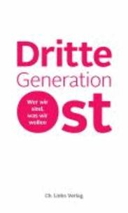 Dritte Generation Ost - Wer wir sind, was wir wollen.