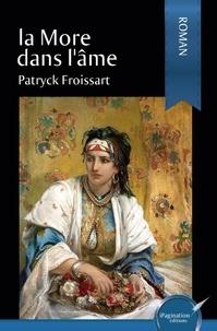 Patryck Froissart - La more dans l'âme.