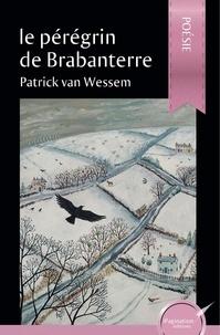 Patrick Van Wessem - Le pérégrin de Brabanterre.