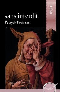 Patryck Froissart - Sans interdit.