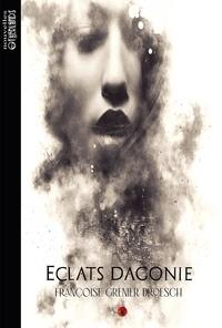 Droesch françoise Grenier - Eclats d'agonie.