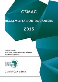 Droit-Afrique - Cemac : réglementation douanière 2015.