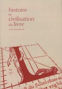 Yann Sordet - Histoire et Civilisation du Livre N° 13/2017 : Contrefaçons dans le livre et l'estampe, XVe-XXIe siècle.